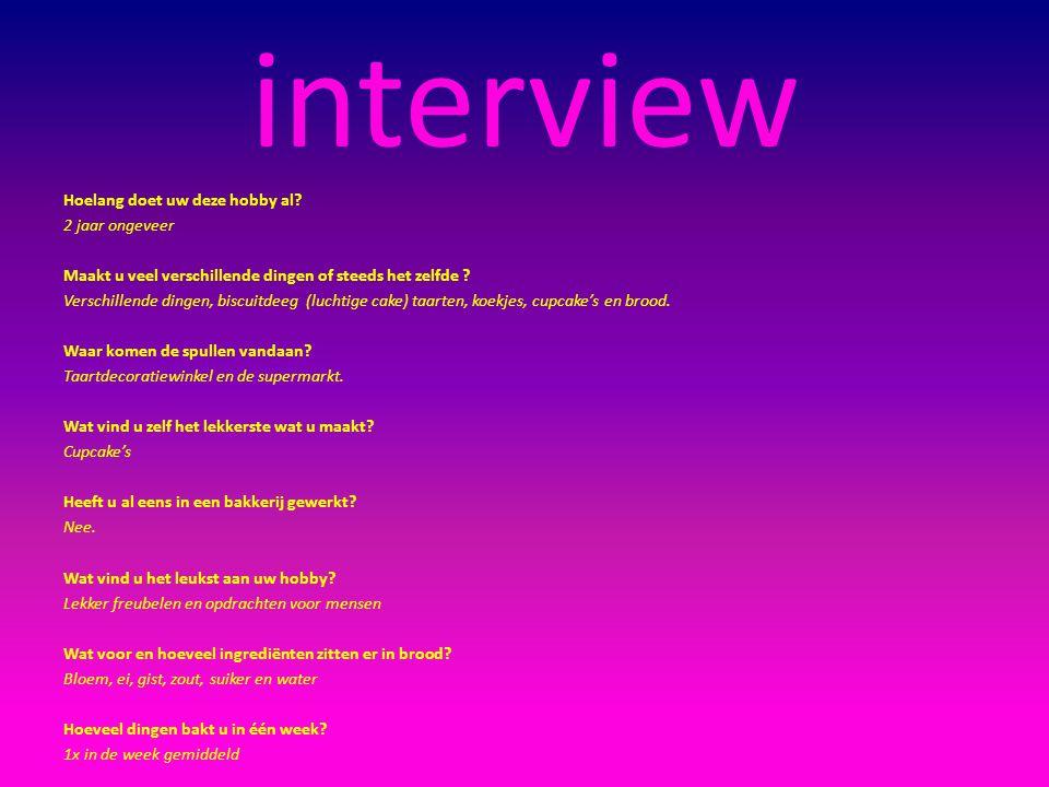 interview Hoelang doet uw deze hobby al 2 jaar ongeveer