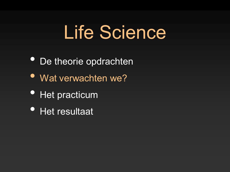 Life Science De theorie opdrachten Wat verwachten we Het practicum
