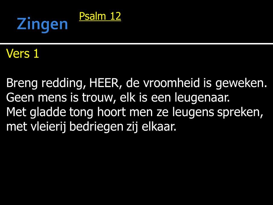 Zingen Vers 1 Breng redding, HEER, de vroomheid is geweken.