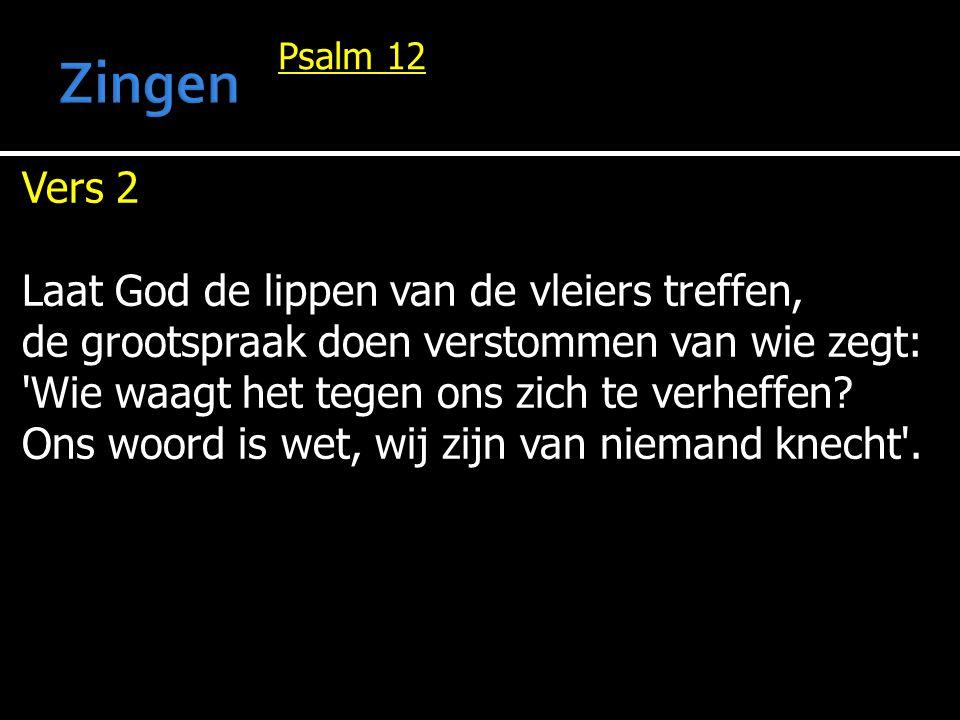 Zingen Vers 2 Laat God de lippen van de vleiers treffen,