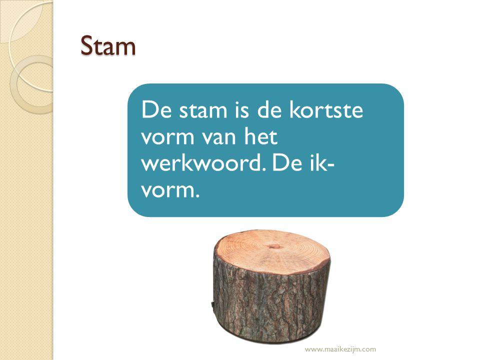 Stam De stam is de kortste vorm van het werkwoord. De ik-vorm.