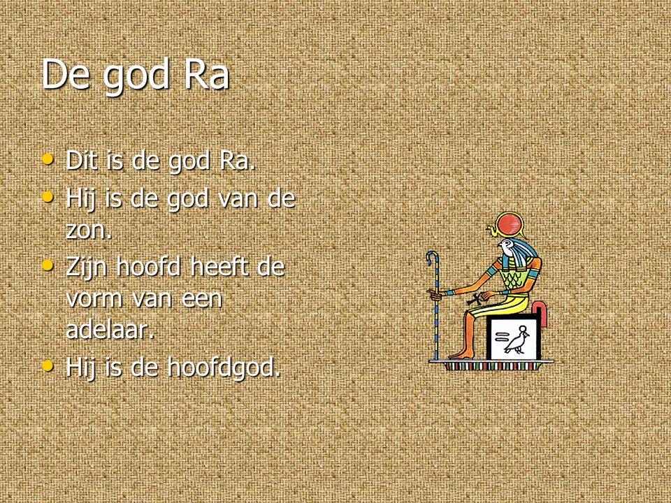 De god Ra Dit is de god Ra. Hij is de god van de zon.