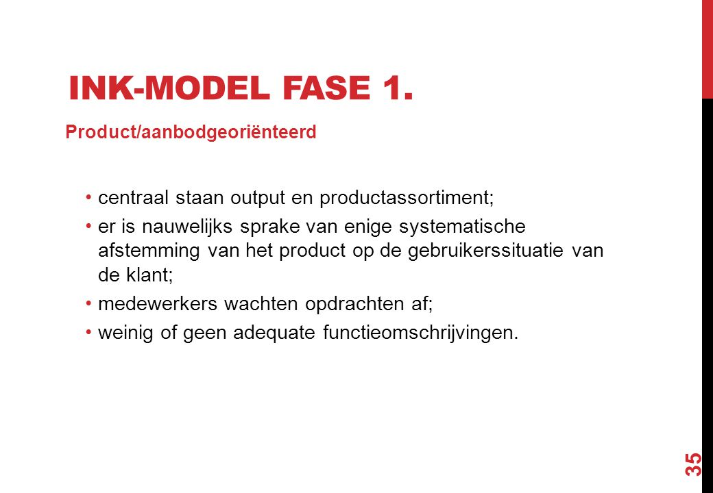 INK-model fase 1. centraal staan output en productassortiment;