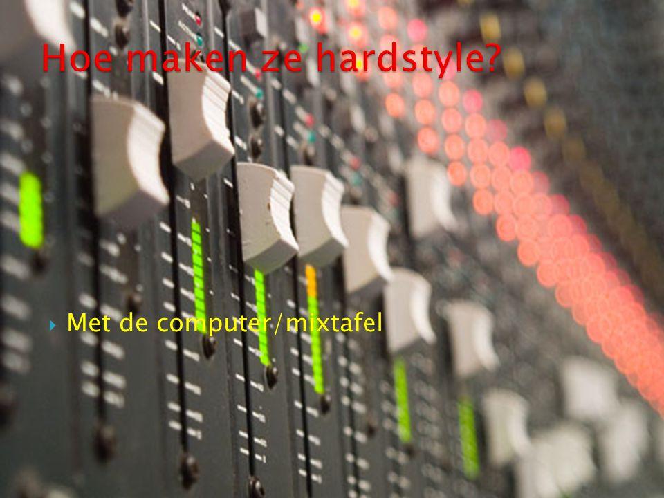 Hoe maken ze hardstyle Met de computer/mixtafel