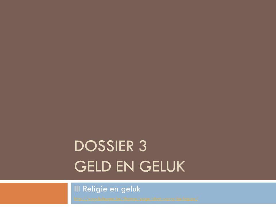 DOSSIER 3 GELD EN GELUK III Religie en geluk