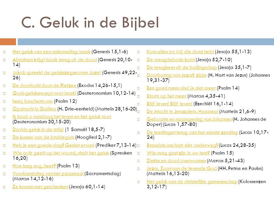 C. Geluk in de Bijbel Het geluk van een nakomeling: Isaak (Genesis 15,1-6) Kom allen tot Mij die dorst hebt (Jesaja 55,1-13)