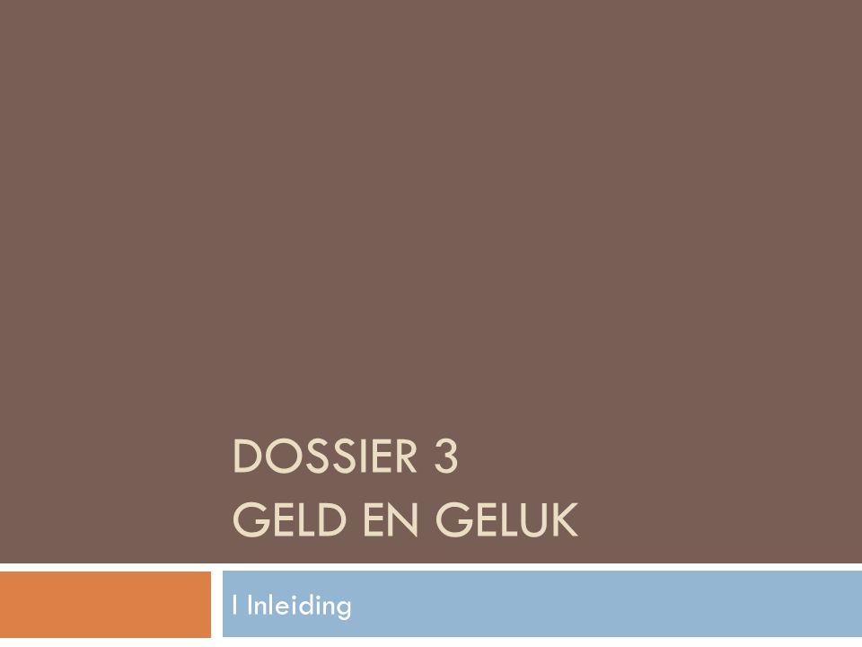 DOSSIER 3 GELD EN GELUK I Inleiding