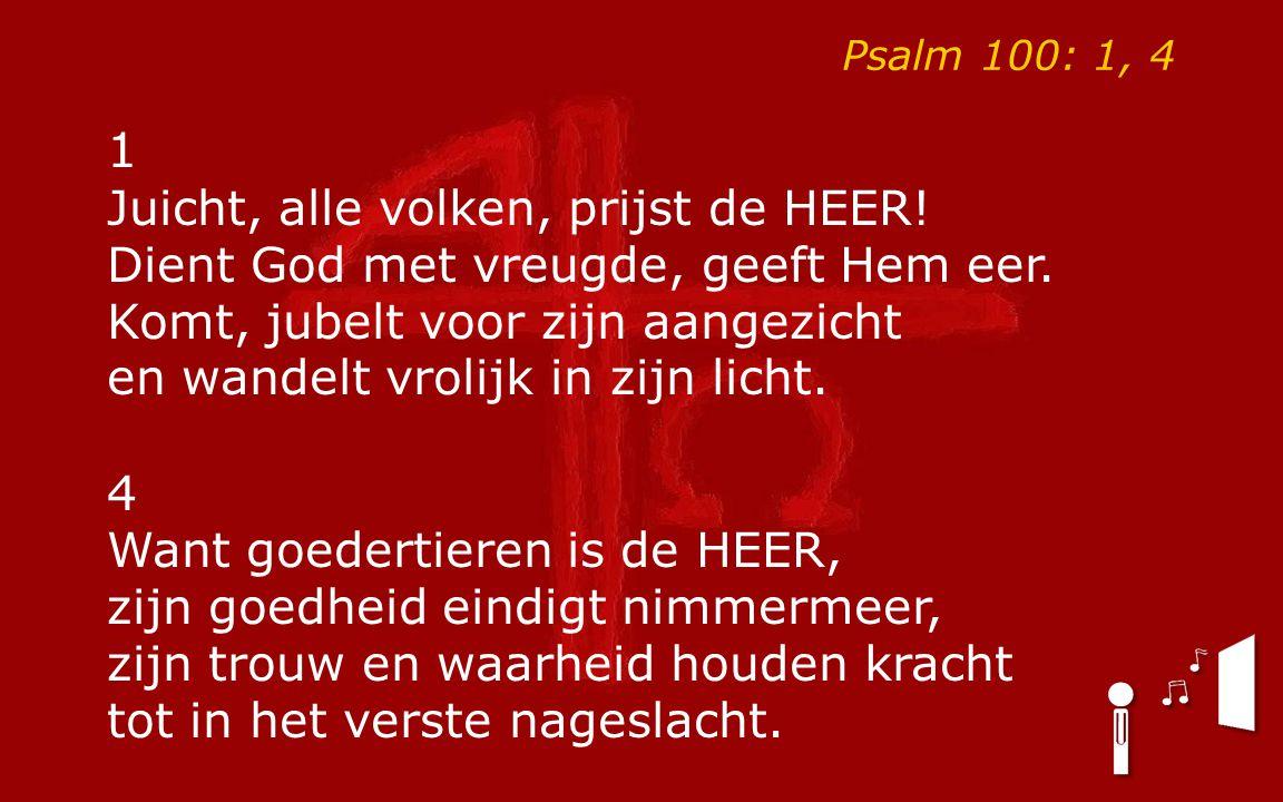 Psalm 100: 1, 4 1.