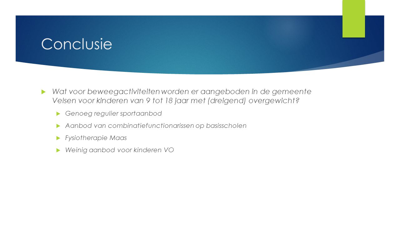 Conclusie Wat voor beweegactiviteiten worden er aangeboden in de gemeente Velsen voor kinderen van 9 tot 18 jaar met (dreigend) overgewicht