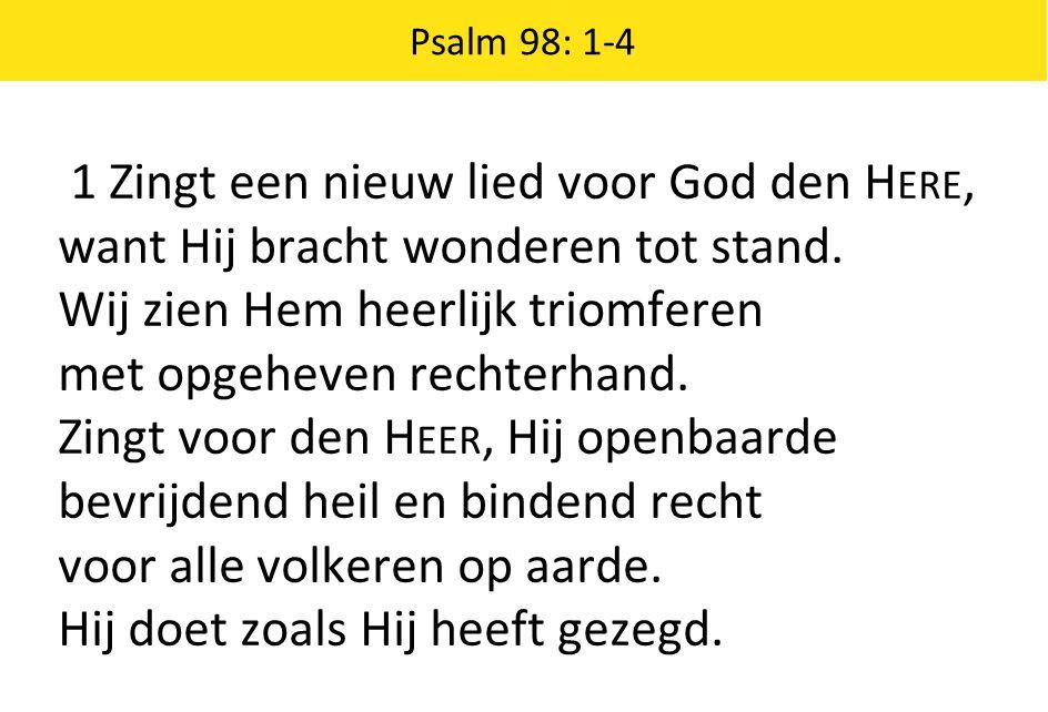1 Zingt een nieuw lied voor God den Here,