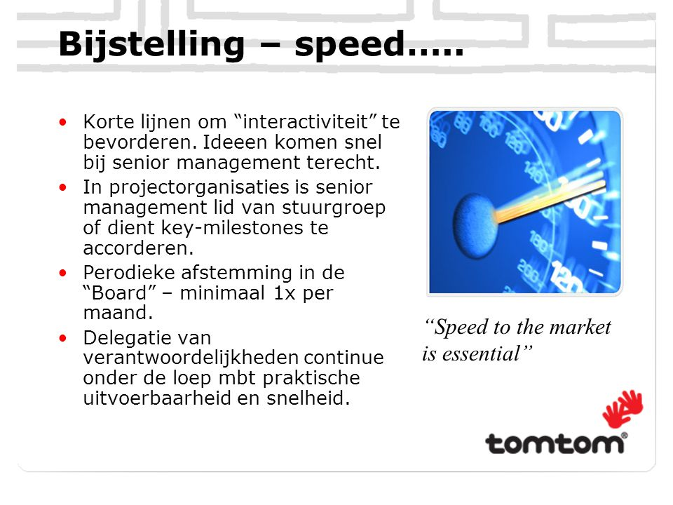 Bijstelling – speed….. Speed to the market is essential
