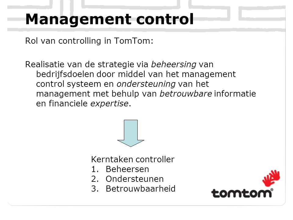 Management control Rol van controlling in TomTom: