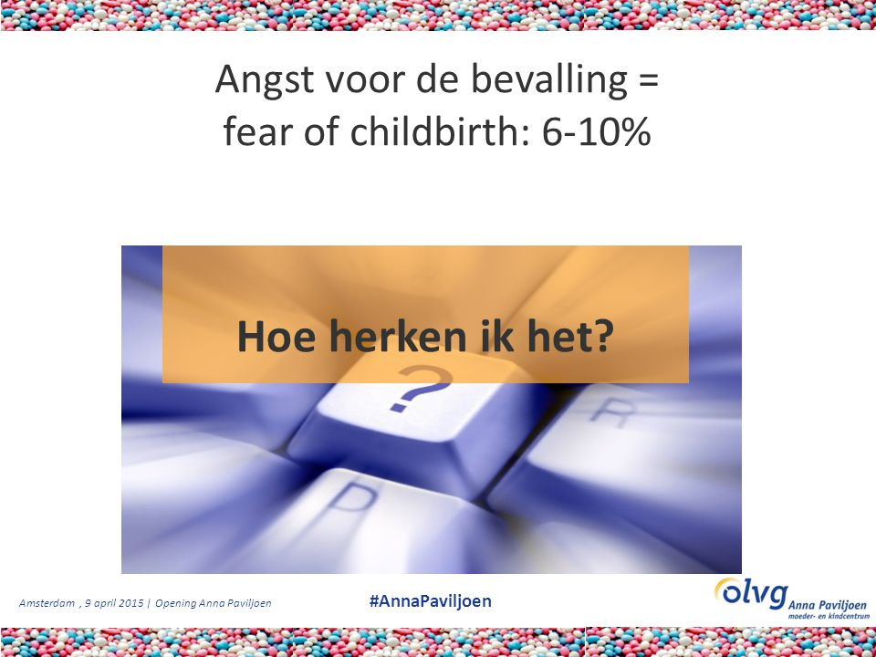 Angst voor de bevalling = fear of childbirth: 6-10%