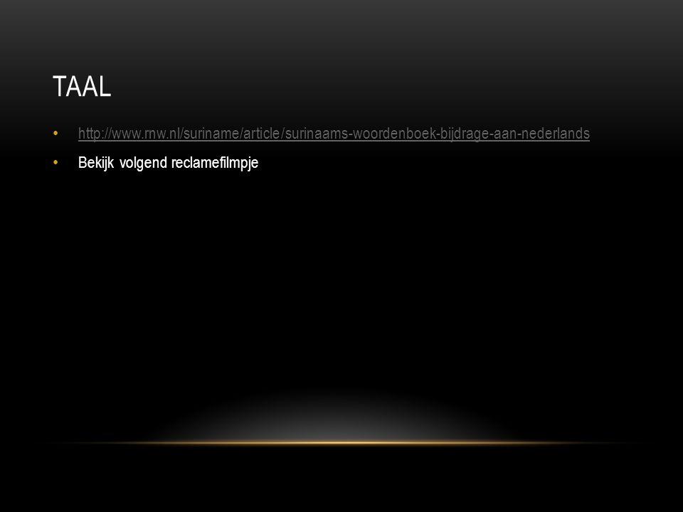 Taal http://www.rnw.nl/suriname/article/surinaams-woordenboek-bijdrage-aan-nederlands.