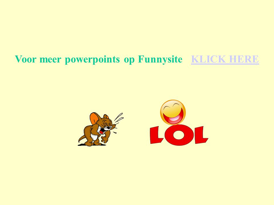 Voor meer powerpoints op Funnysite KLICK HERE