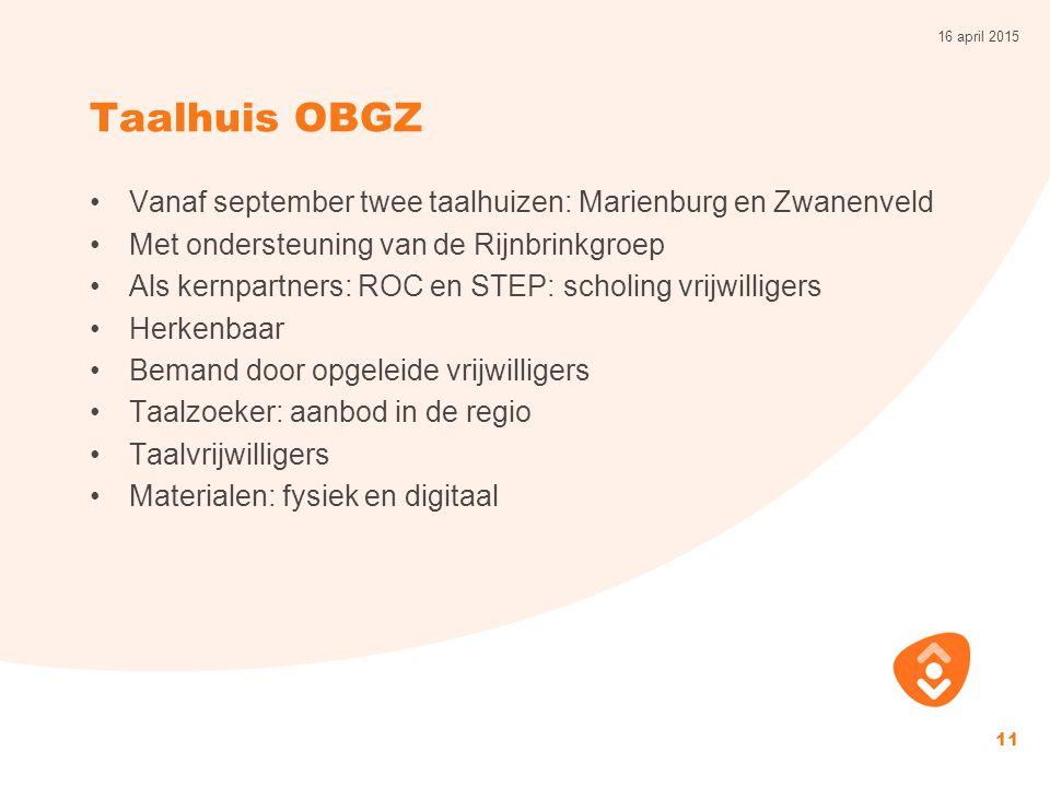 13 april 2017 Taalhuis OBGZ. Vanaf september twee taalhuizen: Marienburg en Zwanenveld. Met ondersteuning van de Rijnbrinkgroep.