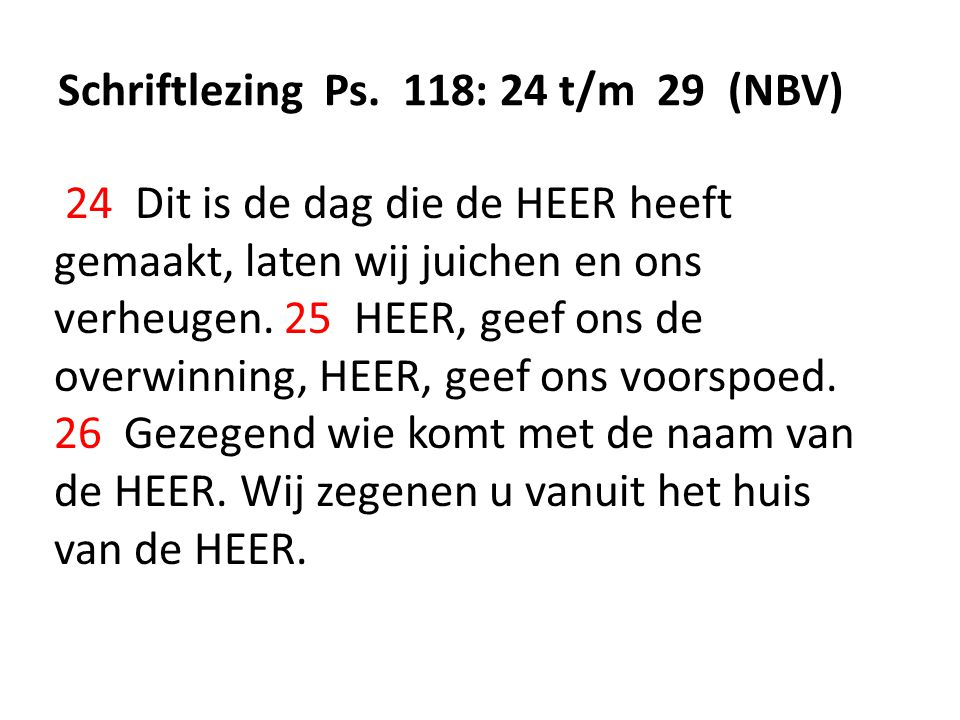 Schriftlezing Ps. 118: 24 t/m 29 (NBV)