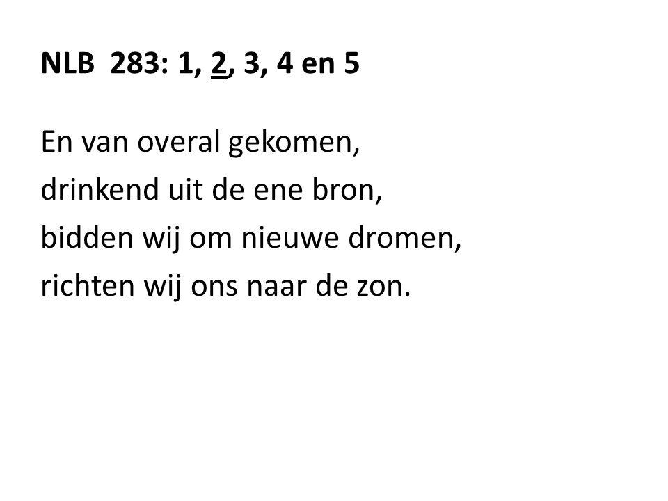 NLB 283: 1, 2, 3, 4 en 5 En van overal gekomen, drinkend uit de ene bron, bidden wij om nieuwe dromen,