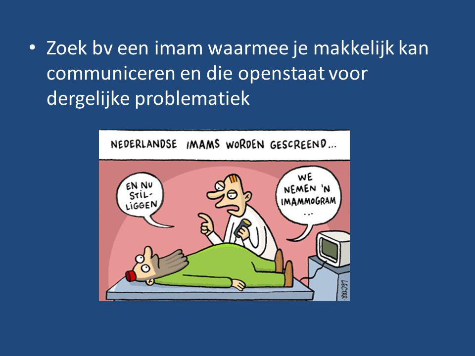 Zoek bv een imam waarmee je makkelijk kan communiceren en die openstaat voor dergelijke problematiek