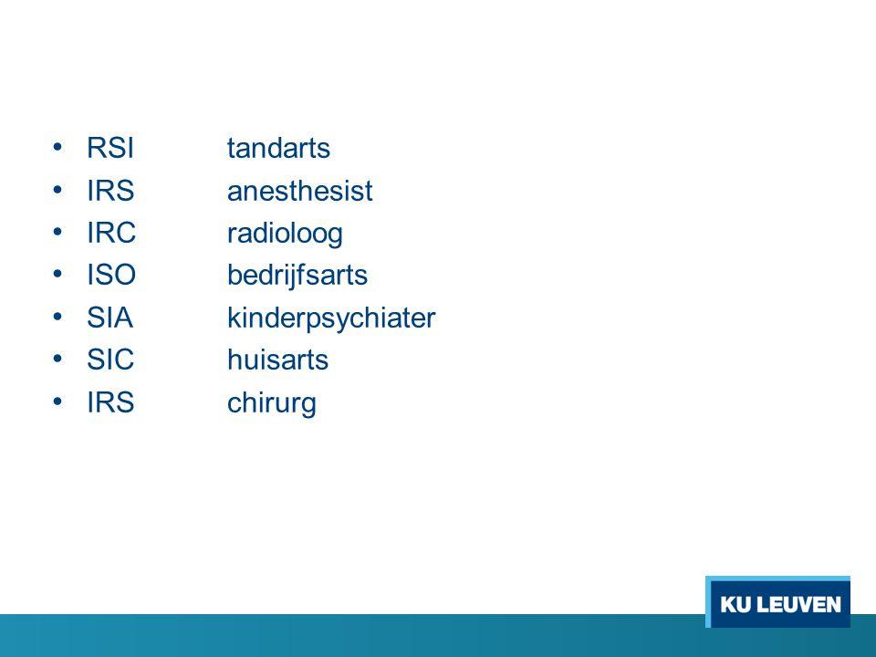 RSI tandarts IRS anesthesist. IRC radioloog. ISO bedrijfsarts. SIA kinderpsychiater. SIC huisarts.