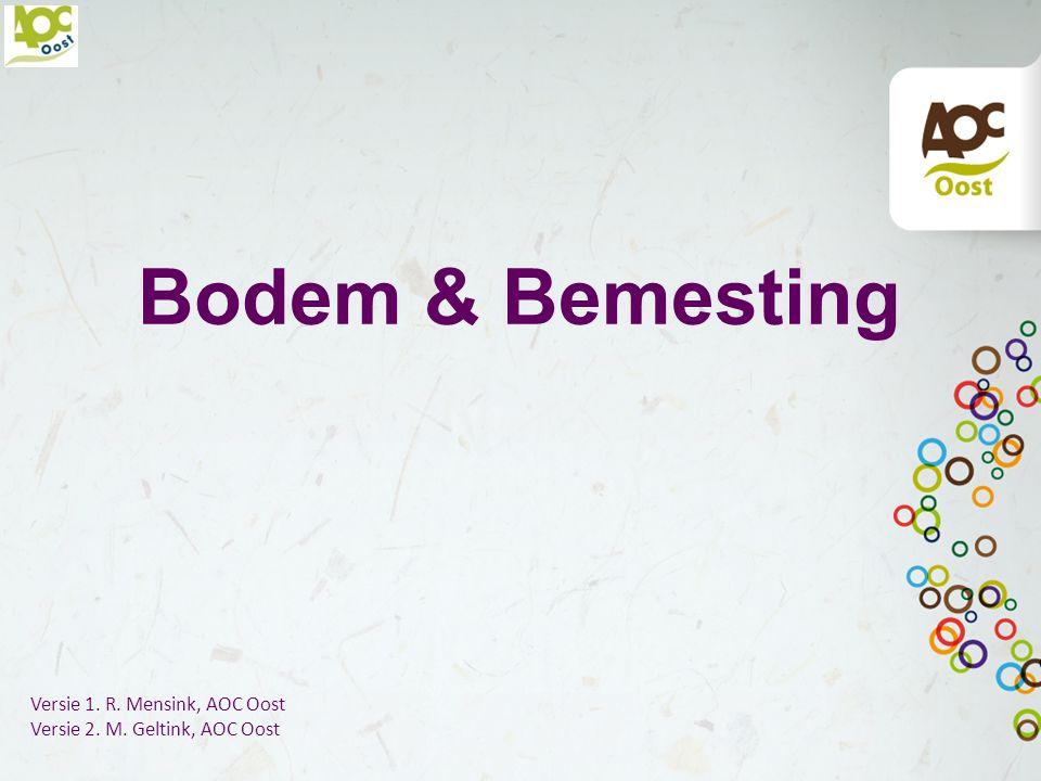 Bodem & Bemesting Versie 1. R. Mensink, AOC Oost