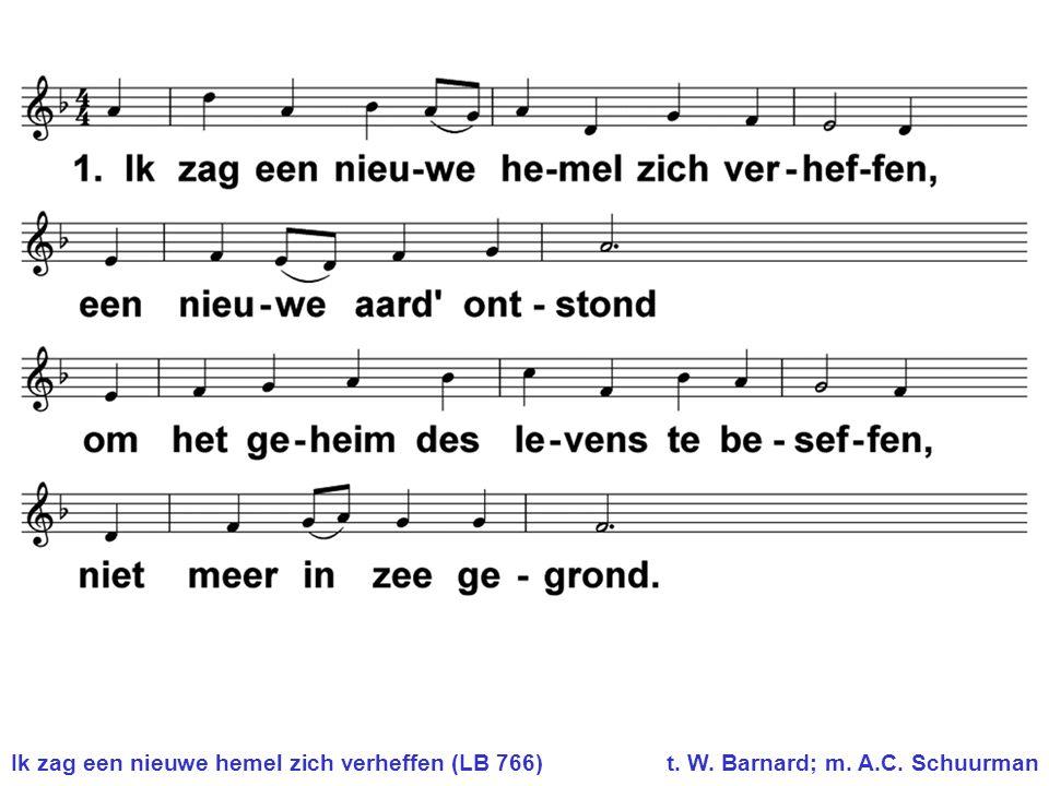 Ik zag een nieuwe hemel zich verheffen (LB 766) t. W. Barnard; m. A.C. Schuurman
