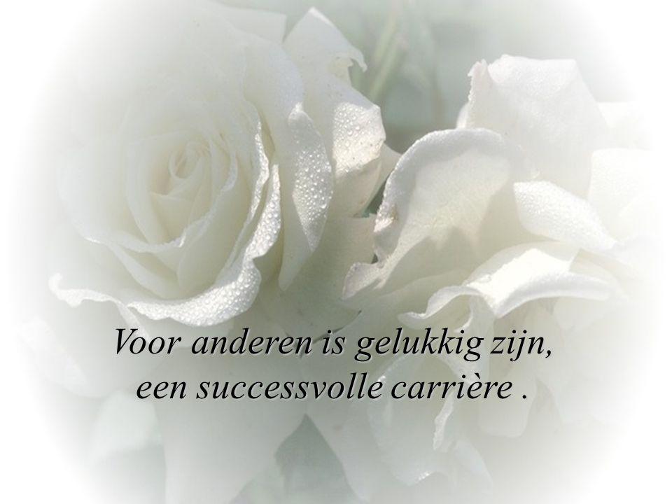 Voor anderen is gelukkig zijn, een successvolle carrière .