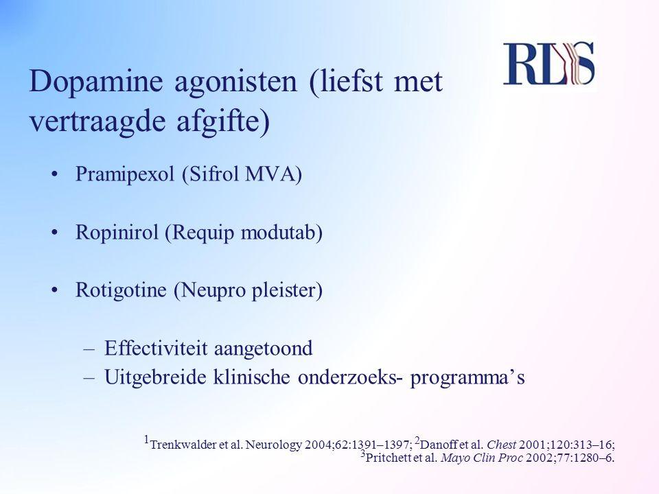 Dopamine agonisten (liefst met vertraagde afgifte)