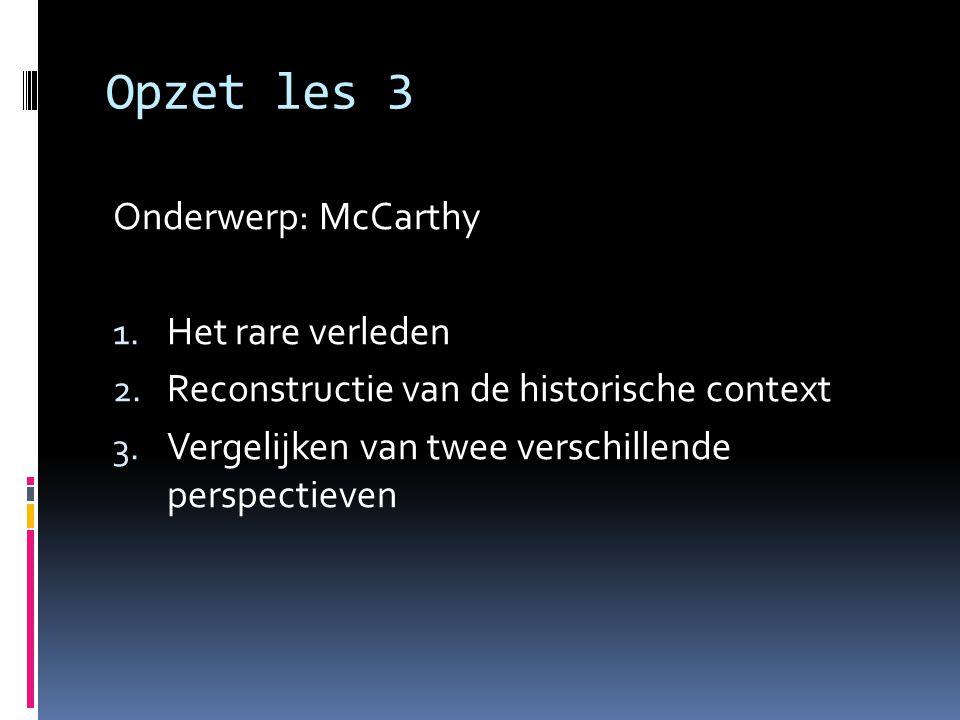 Opzet les 3 Onderwerp: McCarthy Het rare verleden