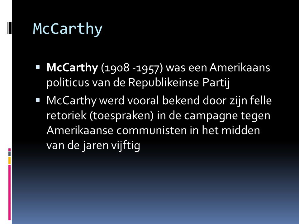 McCarthy McCarthy (1908 -1957) was een Amerikaans politicus van de Republikeinse Partij.