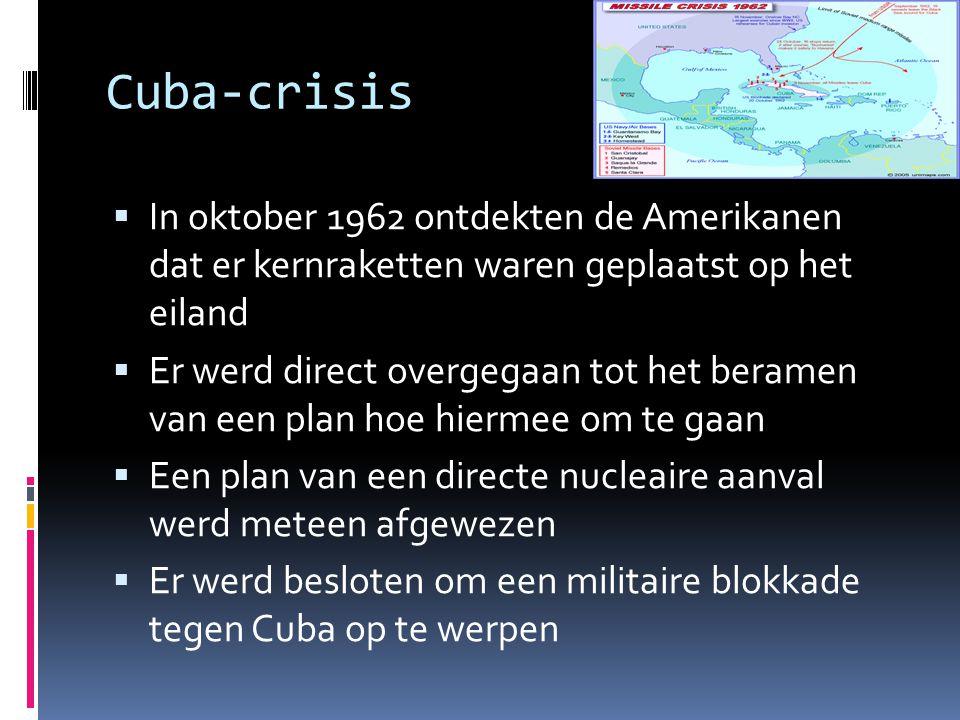 Cuba-crisis In oktober 1962 ontdekten de Amerikanen dat er kernraketten waren geplaatst op het eiland.