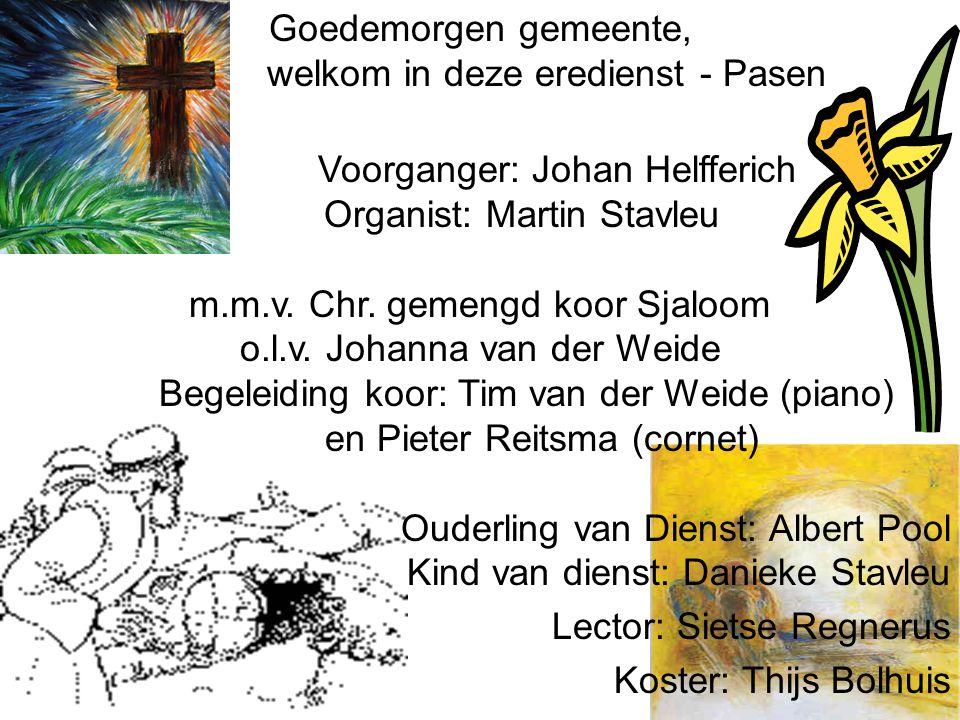 welkom in deze eredienst - Pasen Voorganger: Johan Helfferich