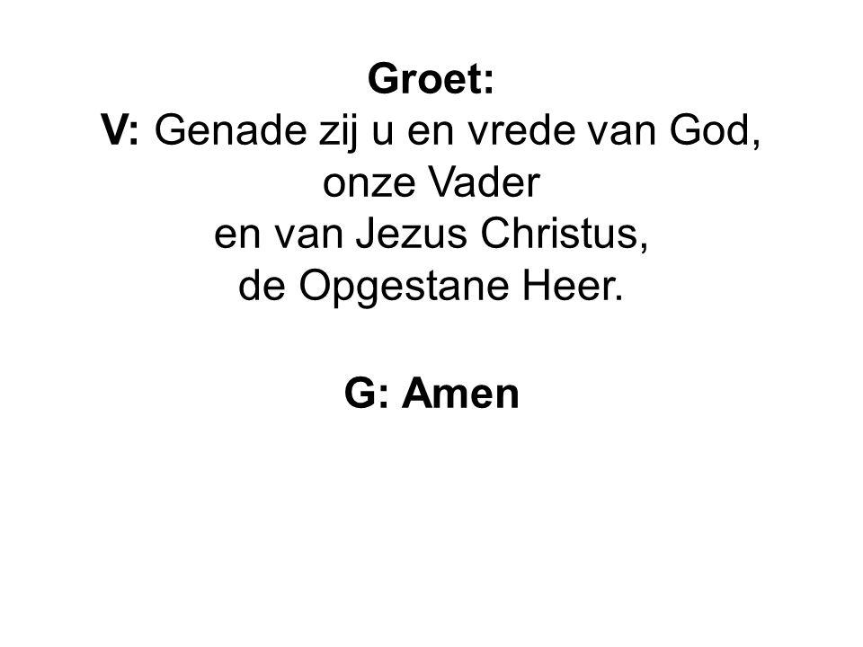 V: Genade zij u en vrede van God,