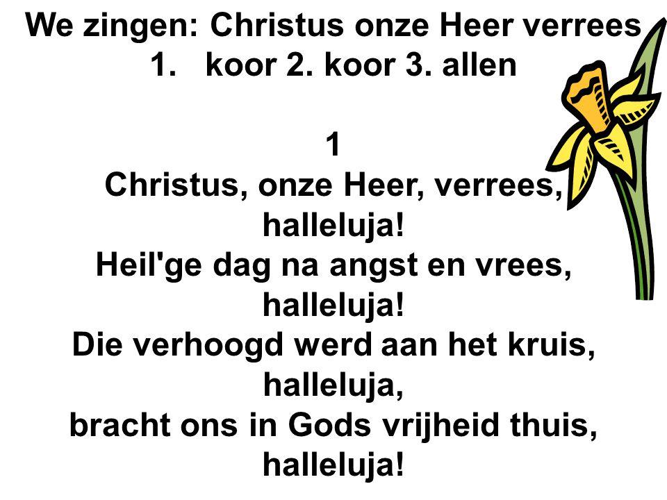 We zingen: Christus onze Heer verrees koor 2. koor 3. allen 1