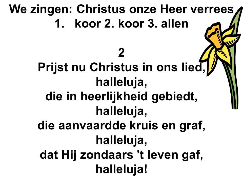 We zingen: Christus onze Heer verrees koor 2. koor 3. allen 2