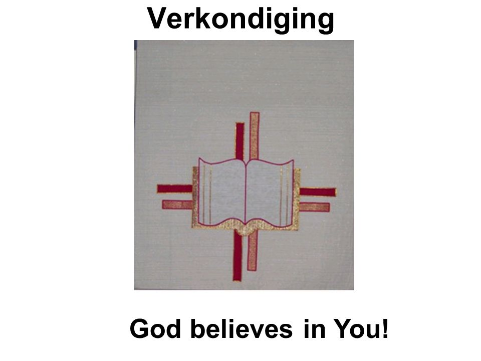 Verkondiging God believes in You!