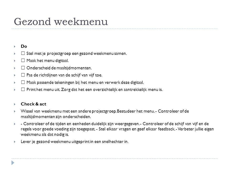Gezond weekmenu Do.  Stel met je projectgroep een gezond weekmenu samen.  Maak het menu digitaal.