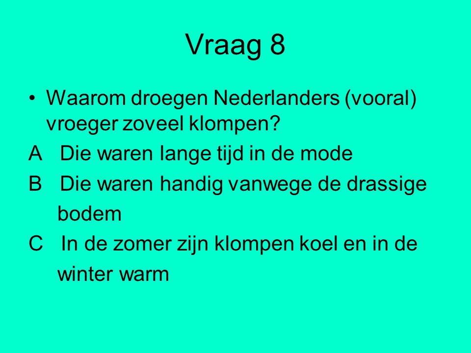 Vraag 8 Waarom droegen Nederlanders (vooral) vroeger zoveel klompen
