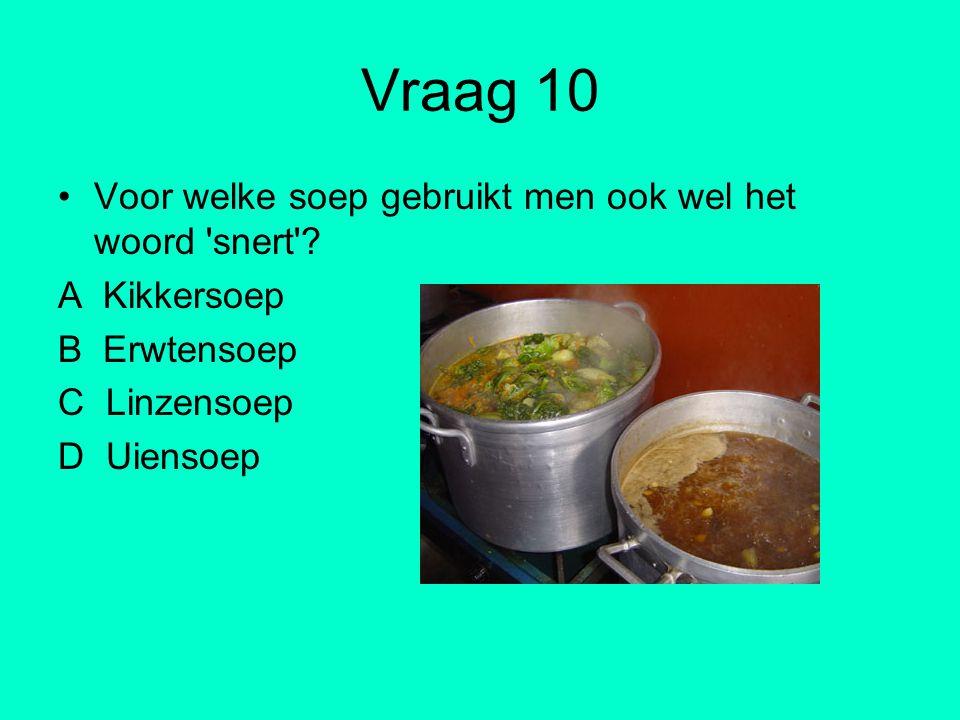 Vraag 10 Voor welke soep gebruikt men ook wel het woord snert