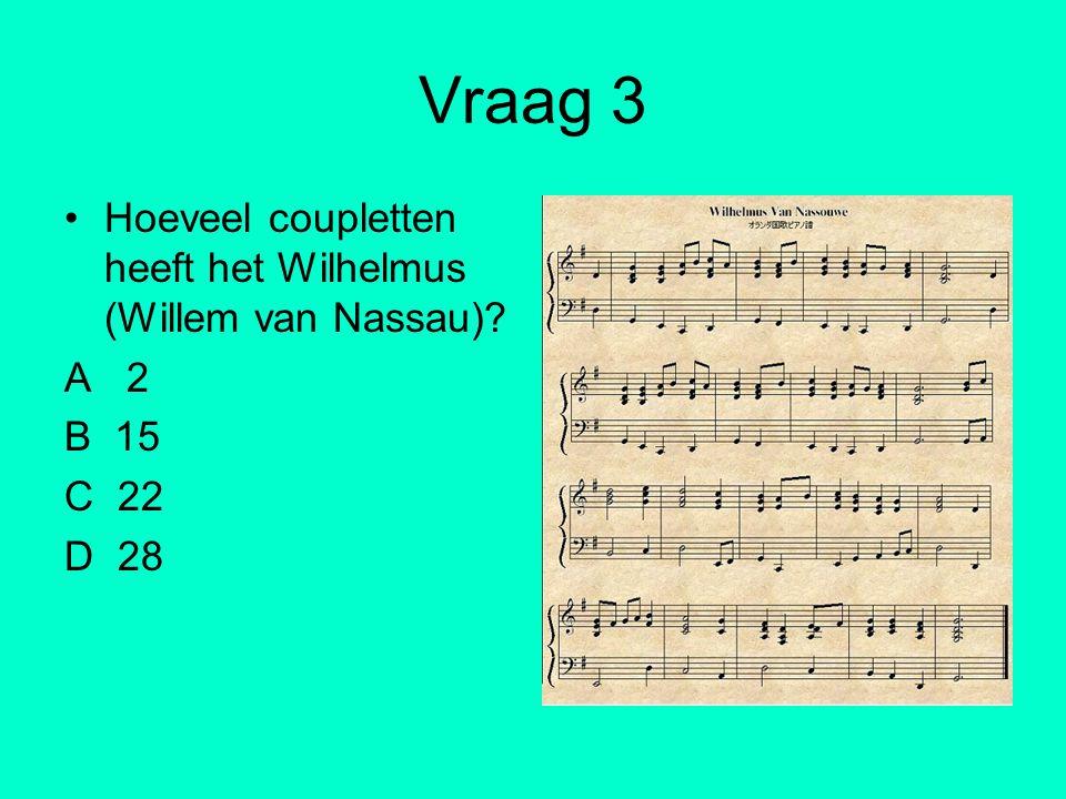 Vraag 3 Hoeveel coupletten heeft het Wilhelmus (Willem van Nassau)