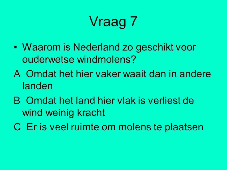 Vraag 7 Waarom is Nederland zo geschikt voor ouderwetse windmolens