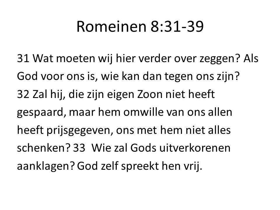 Romeinen 8:31-39 31 Wat moeten wij hier verder over zeggen Als