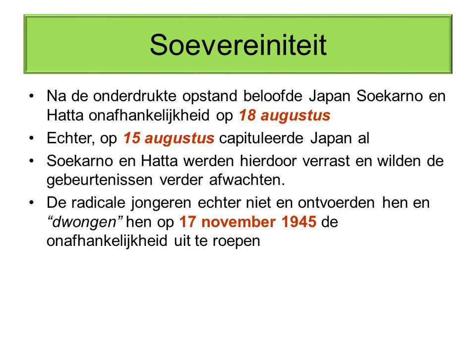 Soevereiniteit Na de onderdrukte opstand beloofde Japan Soekarno en Hatta onafhankelijkheid op 18 augustus.