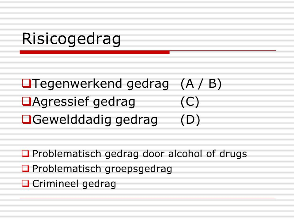 Risicogedrag Tegenwerkend gedrag (A / B) Agressief gedrag (C)