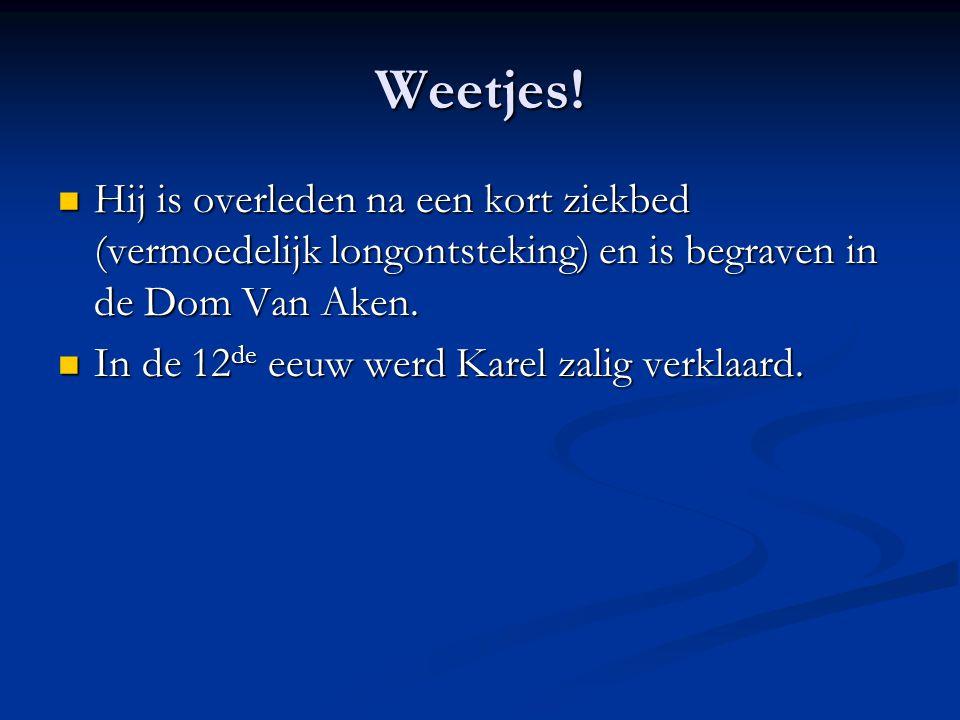 Weetjes! Hij is overleden na een kort ziekbed (vermoedelijk longontsteking) en is begraven in de Dom Van Aken.