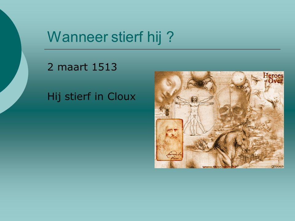 Wanneer stierf hij 2 maart 1513 Hij stierf in Cloux