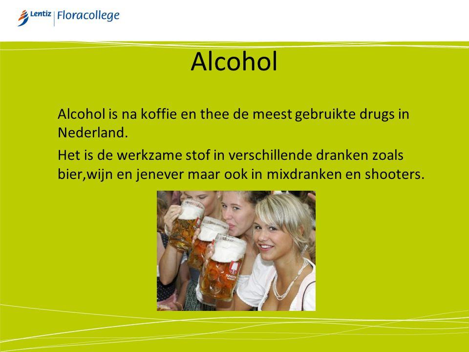 Alcohol Alcohol is na koffie en thee de meest gebruikte drugs in Nederland.
