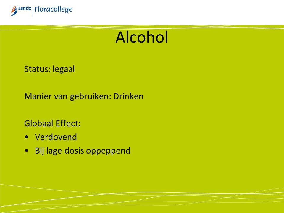 Alcohol Status: legaal Manier van gebruiken: Drinken Globaal Effect: