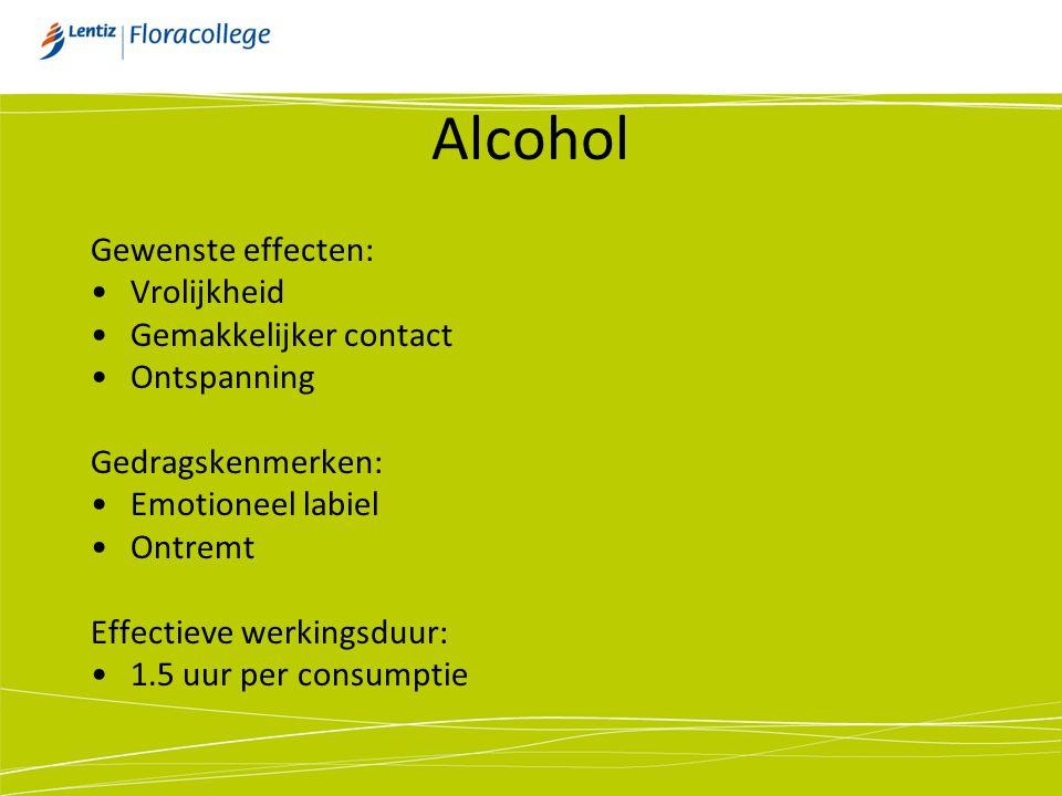 Alcohol Gewenste effecten: Vrolijkheid Gemakkelijker contact