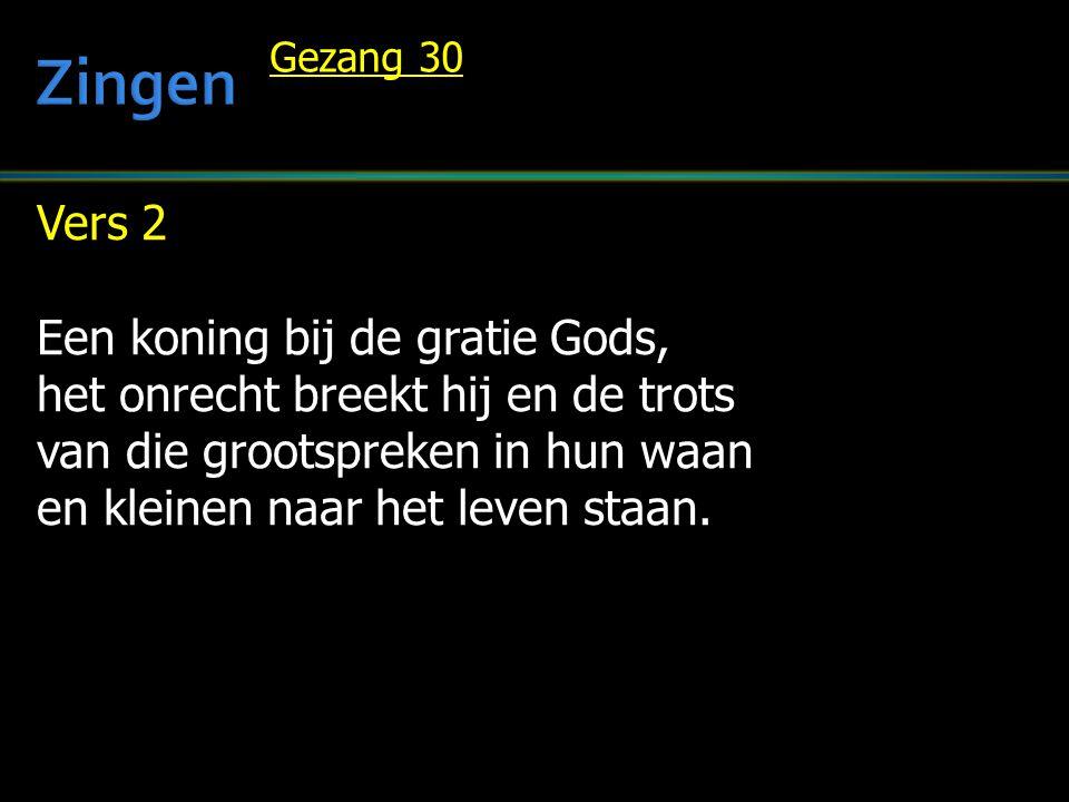 Zingen Vers 2 Een koning bij de gratie Gods,